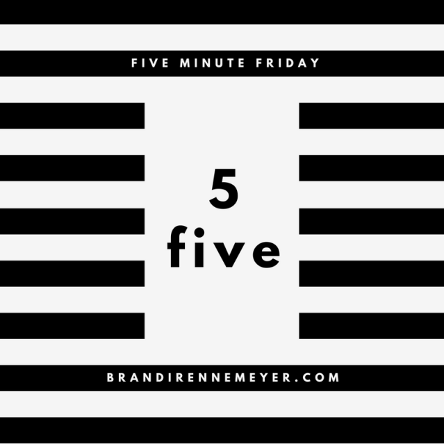 five-minute-friday-5